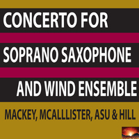 Concerto for Soprano Saxophone and Wind Ensemble by John Mackey